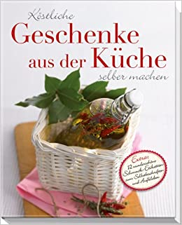 Köstliche Geschenke aus der Küche selber machen: Extra: 12 ...