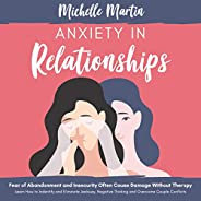 Anxiety in Relationships: Fear of Abandonment and Insecurity Often Cause Damage Without Therapy.: Learn How to