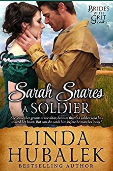 Sarah Snares a Soldier: A Historical Western Romance (Brides With Grit Series Book 5) by [Hubalek, Linda K., Brides with Grit]