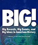 img - for BIG!: Big Records, Big Events and Big Ideas in American History: Celebrating 75 Years of the National Archives book / textbook / text book