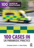 100 Cases in UK Paramedic Practice (100 Cases in Healthcare)