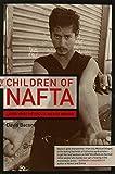 The Children of NAFTA: Labor Wars on the U.S./Mexico Border