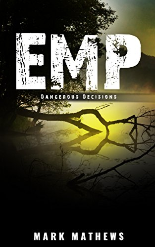 EMP: Dangerous Decisions: A Post Apocalyptic Survival Story by [Mathews, Mark]