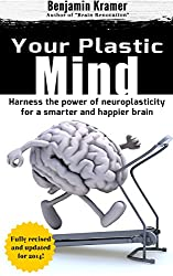 Your Plastic Mind - Harness the power of neuroplasticity for a smarter and happier brain (English Edition)