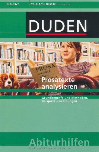 Prosatexte analysieren: Grundbegriffe und Methoden, Beispiele und Übungen. 11. bis 13. Klasse (Duden-Abiturhilfen)