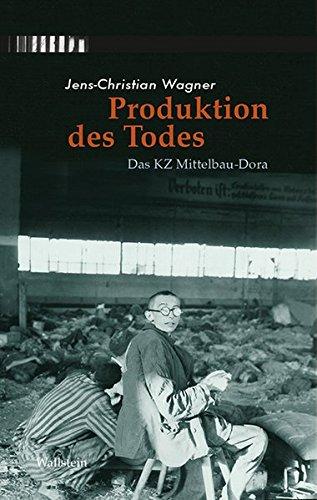 Produktion des Todes: Das KZ Mittelbau-Dora