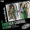 Cadfael: The Virgin in the Ice (BBC Radio Crimes) Hörbuch von Ellis Peters Gesprochen von: Philip Madoc