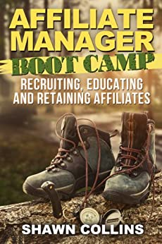 Affiliate Manager Boot Camp: Recruiting, Educating, and Retaining Affiliates by [Collins, Shawn]