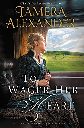 To Wager Her Heart (A Belle Meade Plantation Novel Book 3) by [Alexander, Tamera]