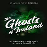 The Ghosts of Ireland: A Collection of Ghost Stories Across the Emerald Isle | Charles River Editors,Shawn McLaughlin