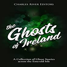 The Ghosts of Ireland: A Collection of Ghost Stories Across the Emerald Isle Audiobook by Charles River Editors, Shawn McLaughlin Narrated by Colin Fluxman