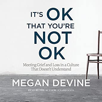 8fc430906 Amazon.com  It s OK That You re Not OK  Meeting Grief and Loss in a ...