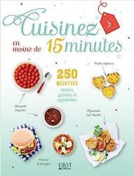 Cuisinez en moins de 15 minutes - 250 recettes faciles testées, goûtées et appréciées