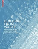 img - for Building from Waste: Recovered Materials in Architecture and Construction book / textbook / text book