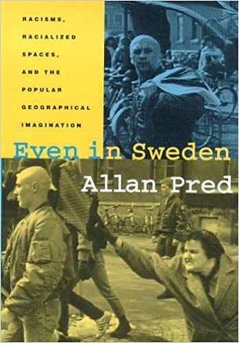 Even in Sweden: Racisms, Racialized Spaces, and the Popular Geographical Imagination