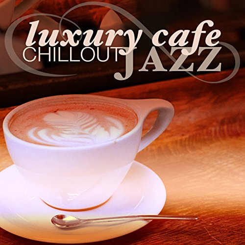 Lounge Cafe - Luxury Cafe Chillout Jazz