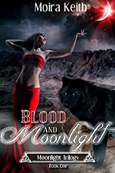 Blood and Moonlight (Moonlight Trilogy Book 1) by [Keith, Moira]