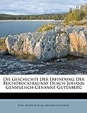 img - for Die Geschichte Der Erfindung Der Buchdruckerkunst Durch Johann Gensfleisch Genannt Gutenberg (German Edition) book / textbook / text book