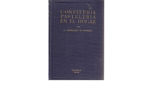 CONFITERÍA Y PASTELERÍA EN EL HOGAR. Por el Pastelero de Madrigal: Amazon.es: EL PASTELERO DE MADRIGAL: Libros