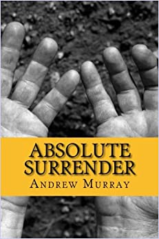 Written by Andrew Murray: Absolute Surrender - Read PDF