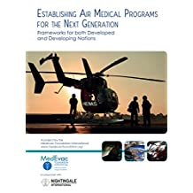 ESTABLISHING AIR MEDICAL PROGRAMS FOR THE NEXT GENERATION: Frameworks for both Developed and Developing Nations