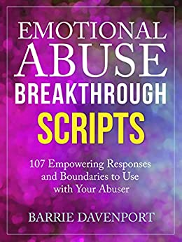 Emotional Abuse Breakthrough Scripts: 107 Empowering Responses and Boundaries To Use With Your Abuser by [Davenport, Barrie]