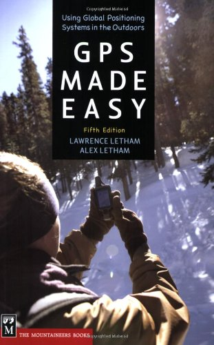 GPS Made Easy: Using Global Positioning Systems in the Outdoors, 5th Edition
