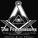The Freemasons: The History of Freemasonry and the World's Most Famous Secret Society Audiobook by  Charles River Editors Narrated by Scott Clem