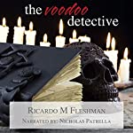 The Voodoo Detective: Detective Byone Novels, Volume 6 | Ricardo M. Fleshman