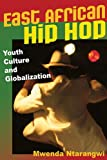 East African Hip Hop : Youth Culture and Globalization, Ntarangwi, Mwenda, 0252034570