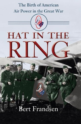 Hat in the Ring: The Birth of American Air Power in the Great War pdf