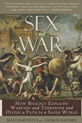 Sex & War: How Biology Explains Warfare and Terrorism and Offers a Path to a Safer World