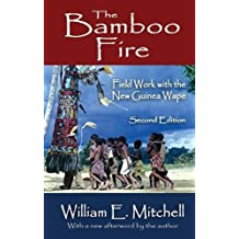 The Bamboo Fire: Field Work with the New Guinea Wape