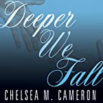 Deeper We Fall: Fall and Rise, Book 1 | Chelsea M. Cameron