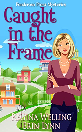 Caught in the Frame (A Ponderosa Pines Cozy Mystery Book 3)