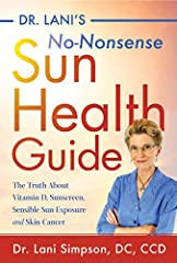 Don't Get Burned! In her newest book, Dr. Lani Simpson provides readers with no-nonsense, easy-to-understand advice about the sun and how our bodies react to sun exposure. This go-to-guide for all members of the family includes: practical inf...