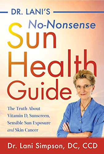 Dr  Lani's No-Nonsense SUN Health Guide: The Truth about Vitamin D,  Sunscreen, Sensible Sun Exposure and Skin Cancer
