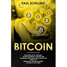 Bitcoin: Kryptowährung für Anfänger - Vorteile und Basics zu Bitcoin und kryptischen Währungen; darum MUSS man dabei sein! (Blockchain, Mining und Wallet) Investieren und Traden  (German Edition)