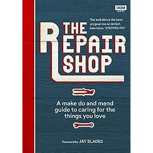 The Repair Shop: A Make Do and Mend Handbook