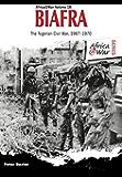 Biafra: The Nigerian Civil War 1967-1970 (Africa@War)