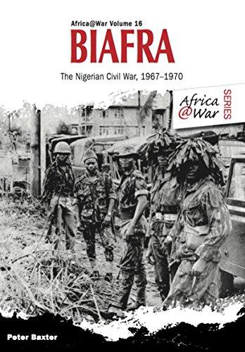 Biafra: The Nigerian Civil War 1967-1970 (Africa@War Book 16)