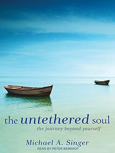 The Untethered Soul: The Journey Beyond Yourself by Michael A. Singer (2011-12-12)