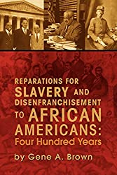 Reparations for Slavery and Disenfranchisement to African Americans: Four Hundred Years