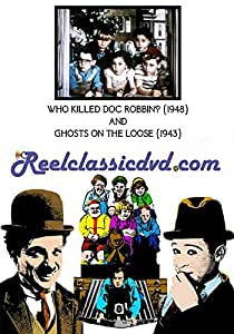 WHO KILLED DOC ROBBIN? (1948) and GHOSTS ON THE LOOSE (1943)
