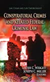 img - for [CONSPIRATORIAL CRIMES RELATED FEDERAL CR (Law, Crime and Law Enforcement: Criminal Justice, Law Enforcement and Corrections)] [Author: WRIGHT, LESTER C] [May, 2013] book / textbook / text book