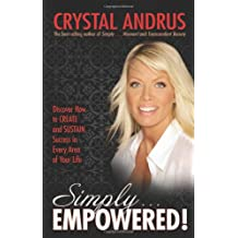 Simply... EMPOWERED!: Discover How to CREATE and SUSTAIN Success in Every Area of Your Life
