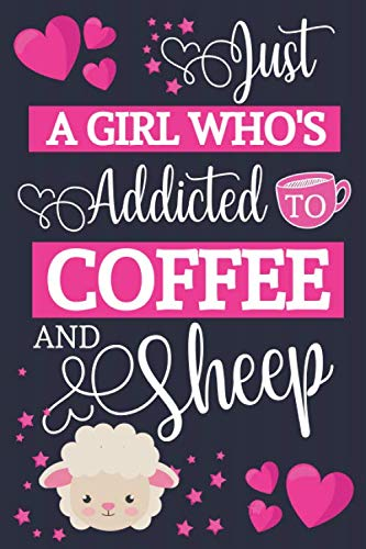 Just A Girl Who's Addicted To Coffee and Sheep: Coffee and Sheep Gifts for Women... Small Lined Notebook or Journal to Write in by Happy Happy Journaling