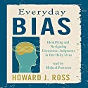 Everyday Bias: Identifying and Navigating Unconscious Judgments in Our Daily Lives Audiobook by Howard J. Ross Narrated by Michael Puttonen