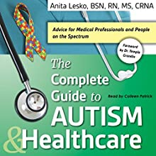 The Complete Guide to Autism & Healthcare Audiobook by Anita Lesko Narrated by Colleen Patrick