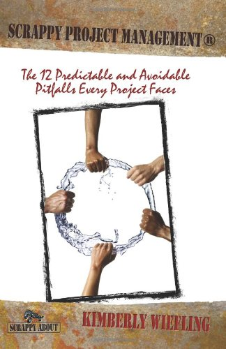 Scrappy Project Management: The 12 Predictable and Avoidable Pitfalls Every Project Faces pdf